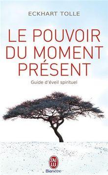 Le Pouvoir Du Moment Present (Bien Etre)