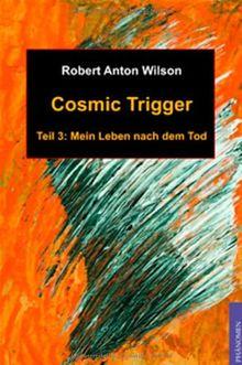 Cosmic Trigger 3: Mein Leben nach dem Tod