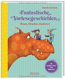 Fantastische Vorlesegeschichten - Hexen, Drachen, Zauberer