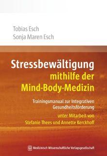 Stressbewältigung mithilfe der Mind-Body-Medizin: Trainingsmanual zur Integrativen Gesundheitsförderung. Unter Mitarbeit von Stefanie Thees und Annette Kerckhoff