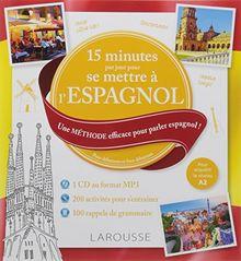 15 minutes par jour pour se mettre à l'espagnol : Une méthode efficace pour parler espagnol ! Pour débutants et faux débutants (1CD audio MP3)