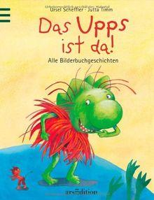 Das Upps ist da!: Alle Bilderbuchgeschichten