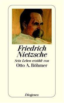 Friedrich Nietzsche: Sein Leben erzählt von Otto A. Böhmer