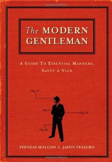 The Modern Gentleman: A Guide to Essential Manners, Savvy and Vice: A Guide to Essential Etiquette, Savvy and Vice