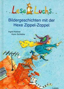 Leseluchs. Bildergeschichten mit der Hexe Zippel- Zappel. ( Ab 6 J.)