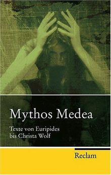 Mythos Medea: Texte von Euripides bis Christa Wolf