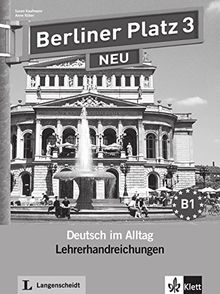 Berliner Platz 3 NEU: Deutsch im Alltag. Lehrerhandbuch
