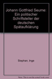 Johann Gottfried Seume. Ein politischer Schriftsteller der deutschen Spätaufklärung