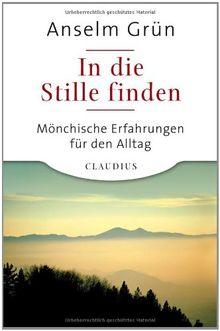 In die Stille finden: Mönchische Erfahrungen für den Alltag