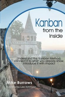 Kanban from the Inside: Understand the Kanban Method, connect it to what you already know, introduce it with impact