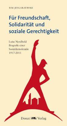 Für Freundschaft, Solidarität und soziale Gerechtigkeit: Luise Nordhold - Biografie einer Sozialdemokratin 1917-2011