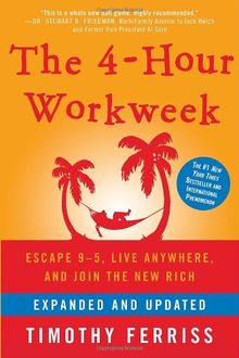 The 4-Hour Workweek, Expanded and Updated: Expanded and Updated, With Over 100 New Pages of Cutting-Edge Content.: Escape 9-5, Live Anywhere, and Join the New Rich