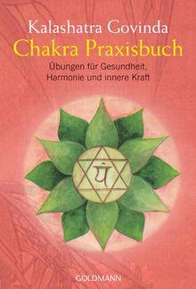 Chakra Praxisbuch: Übungen für Gesundheit, Harmonie und innere Kraft