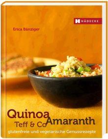Quinoa, Amaranth, Teff & Co: glutenfreie und vegetarische Genussrezepte