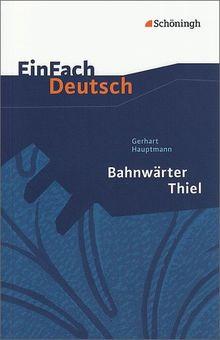EinFach Deutsch Textausgaben: Gerhart Hauptmann: Bahnwärter Thiel: Klassen 8 - 10: Klasse 8 - 10