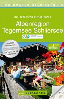 Wanderführer Alpenregion Tegernsee und Schliersee: Die schönsten Hüttentouren und Wanderungen mit Wanderkarten, Höhenprofilen und kostenlosen GPS-Daten zum Download