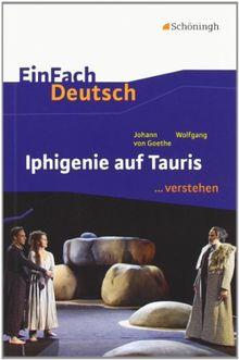 EinFach Deutsch ...verstehen. Interpretationshilfen: EinFach Deutsch ...verstehen: Johann Wolfgang von Goethe: Iphigenie auf Tauris