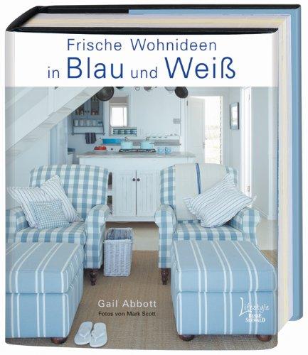 frische wohnideen in blau und wei von gail abbott. Black Bedroom Furniture Sets. Home Design Ideas