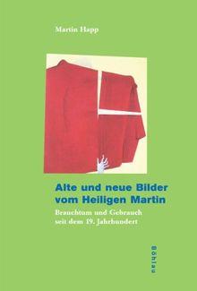 Alte und neue Bilder vom Heiligen Martin. Brauchtum und Gebrauch seit dem 19. Jahrhundert
