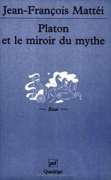 Platon et le miroir du mythe. : De l'âge d'or à l'Atlantide (Quadrige)