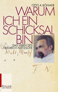 Warum ich ein Schicksal bin. Das Leben des Friedrich Nietzsche.