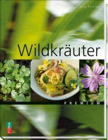 Wildkräuterküche - Lexikon und Rezepte