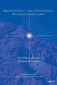 Erleuchtung ~ die letzte Stufe: Das Licht Christi leben: »Der Weg des Dieners« übermittelt durch Jayem