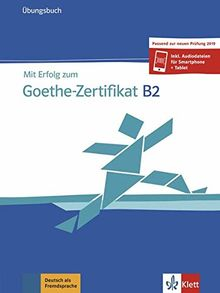 Mit Erfolg zum Goethe-Zertifikat B2: Übungsbuch passend zur neuen Prüfung 2019