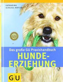 Hunde-Erziehung, Das große GU Praxishandbuch: Das Nachschlagewerk zur Hunde-Erziehung. Praxiserprobte Trainingsprogramme (GU Standardwerk)
