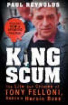 King Scum: Life and Crimes of Tony Felloni, Dublin's Heroin Boss