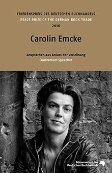 Carolin Emcke: Friedenspreis des deutschen Buchhandels 2016. Ansprachen aus Anlass der Verleihung (Friedenspreis des Deutschen Buchhandels - Ansprachen aus Anlass der Verleihung)