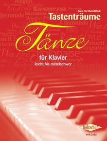 Tänze für Klavier: Leicht bis mittelschwer gesetzt, zwei- und vierhändig