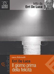 Il giorno prima della felicità letto da Erri De Luca. Audiolibro. CD Audio Formato MP3