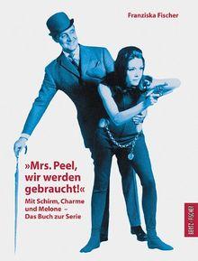 """""""Mrs. Peel, wir werden gebraucht!"""" Mit Schirm, Charme und Melone. Das Buch zur Serie"""