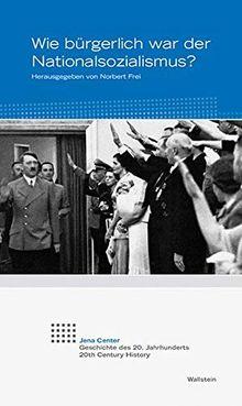 Wie bürgerlich war der Nationalsozialismus? (Jena Center Geschichte des 20. Jahrhunderts / Vorträge und Kolloquien)
