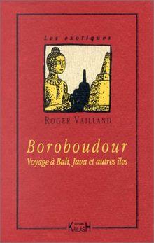 Boroboudour - voyage a bali, java et autres iles (Les Exotiques)