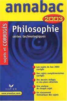 Philosophie Séries technologiques. Sujets et corrigés 2003 (Annabac Corriges)