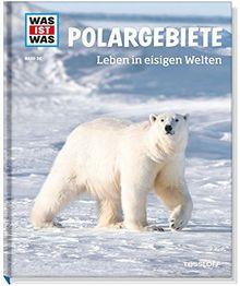 Polargebiete. Leben in eisigen Welten (WAS IST WAS Sachbuch, Band 36)