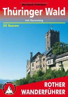 Thüringer Wald mit Rennsteig: 50 ausgewählte Wanderungen im Thüringer Wald, davon 10 Wanderungen auf dem Rennsteig