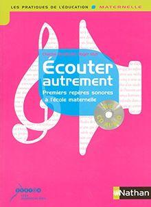 Ecouter autrement : Premiers repères sonores à l'école maternelle (1CD audio)