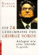 Die vierundzwanzig ( 24) Geheimnisse des George Soros. Anlegen wie eine lebende Legende