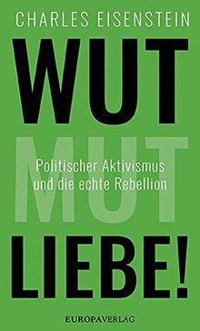 Wut, Mut, Liebe!: Politischer Aktivismus und die echte Rebellion