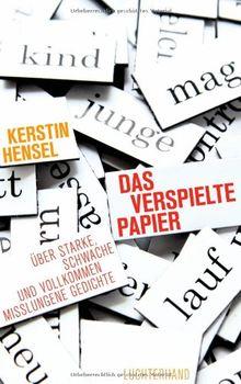 Das verspielte Papier: Über starke, schwache und vollkommen misslungene Gedichte