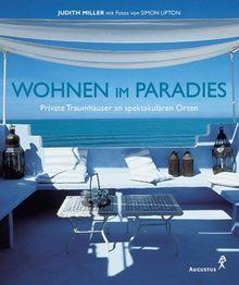 Wohnen im Paradies. Private Traumhäuser an spektakulären Orten