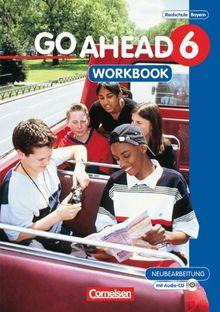 Go Ahead - Ausgabe für die sechsstufige Realschule in Bayern: 6. Jahrgangsstufe - Workbook mit CD: Ausgabe für sechsstufige Realschulen