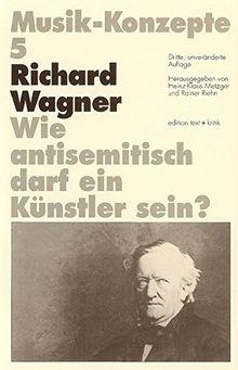 Richard Wagner. Wie antisemitisch darf ein Künstler sein? (Musik-Konzepte 5)