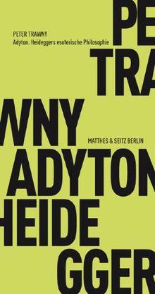 Adyton: Heideggers esoterische Philosophie