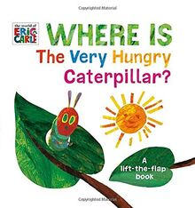 Where Is The Very Hungry Caterpillar?: A Lift-the-Flap Book (The World of Eric Carle)