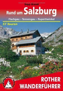 Rund um Salzburg. Flachgau - Tennengau - Rupertiwinkel. 57 Touren: Flachgau - Tennengau - Rupertiwinkel. 57 ausgewählte Wanderungen, vier Durchquerungen und 35 Kurzwanderungen