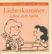 Peanuts, Life feels good, Liebeskummer lohnt sich nicht